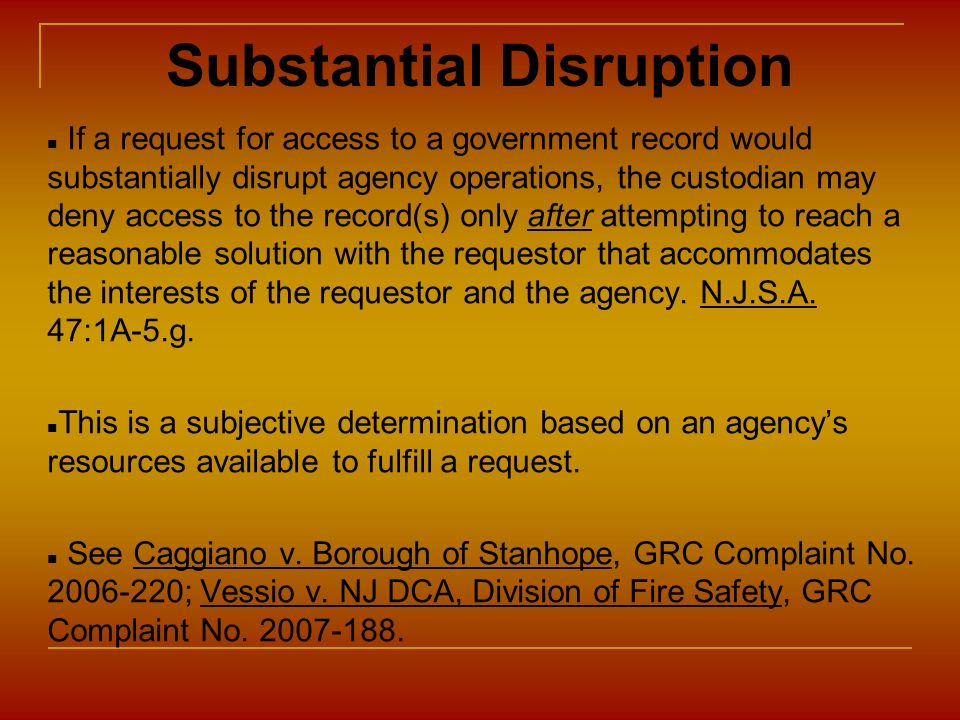 Substantial Disruption If a request for access to a government record would substantially disrupt agency operations, the custodian may deny access to