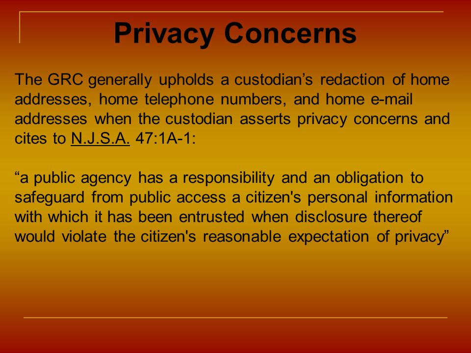 Privacy Concerns The GRC generally upholds a custodians redaction of home addresses, home telephone numbers, and home e-mail addresses when the custod