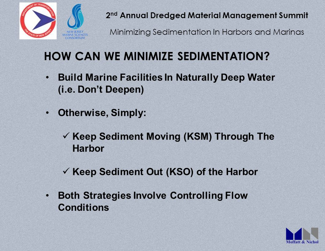2 nd Annual Dredged Material Management Summit Minimizing Sedimentation In Harbors and Marinas Build Marine Facilities In Naturally Deep Water (i.e. D