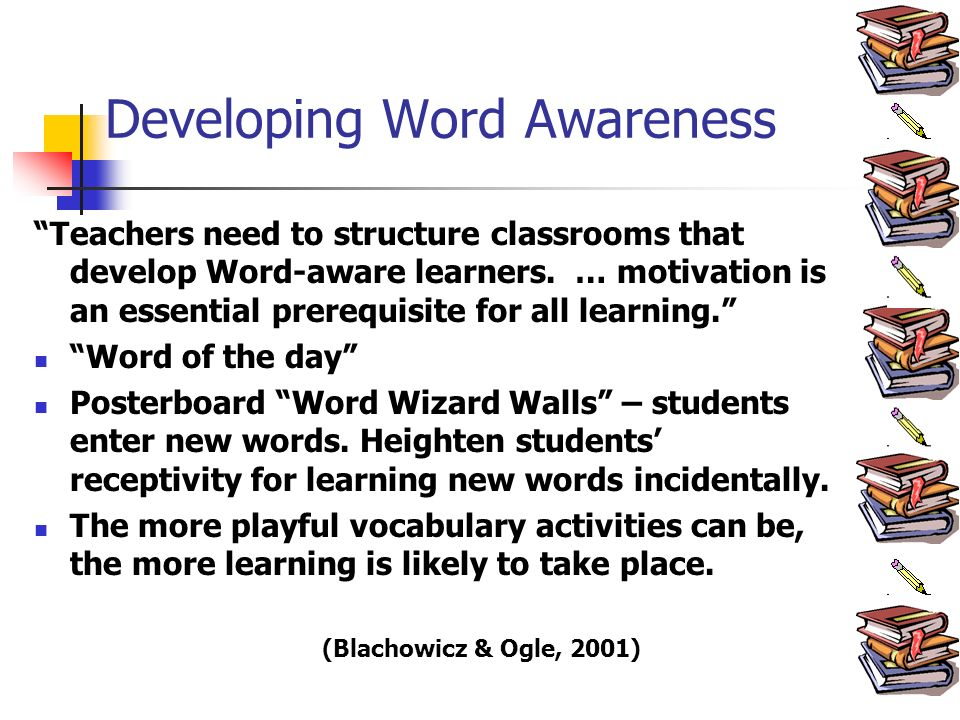 Developing Word Awareness Teachers need to structure classrooms that develop Word-aware learners.