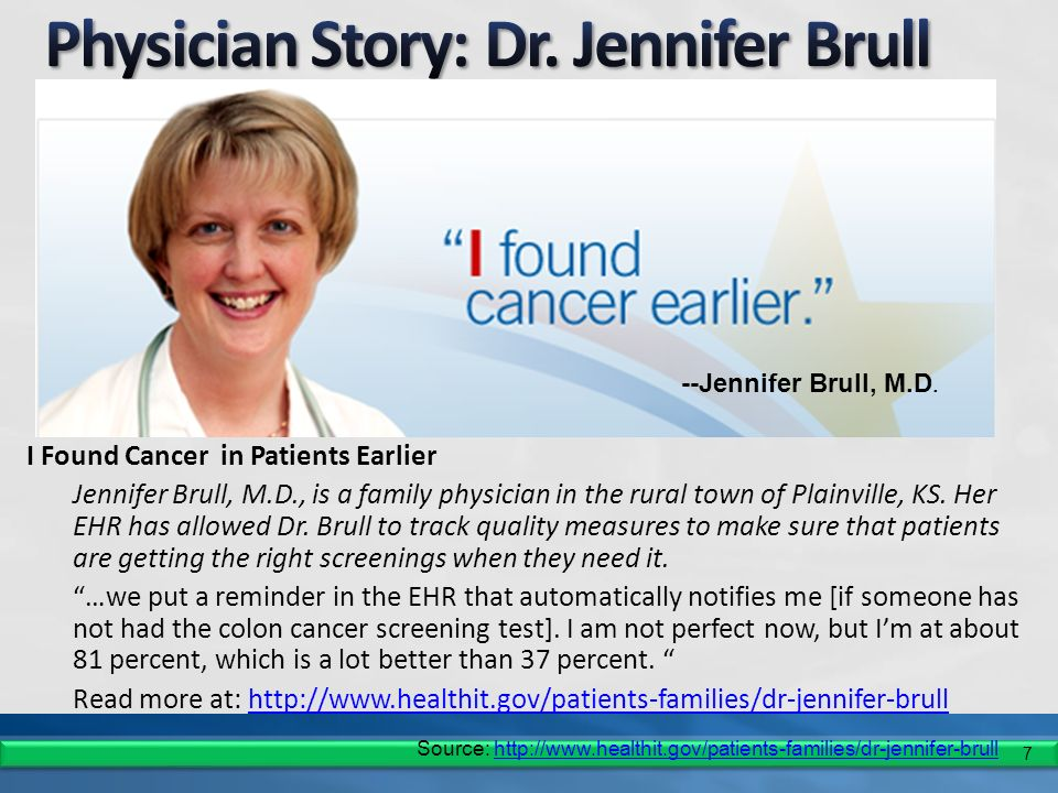 7 I Found Cancer in Patients Earlier Jennifer Brull, M.D., is a family physician in the rural town of Plainville, KS.