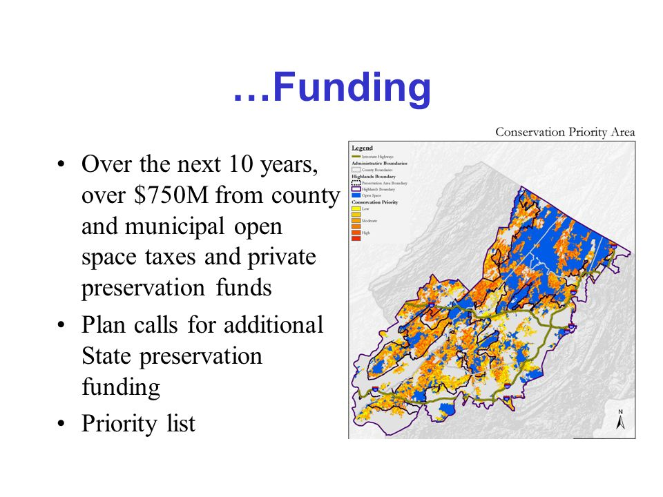 …Funding Over the next 10 years, over $750M from county and municipal open space taxes and private preservation funds Plan calls for additional State preservation funding Priority list