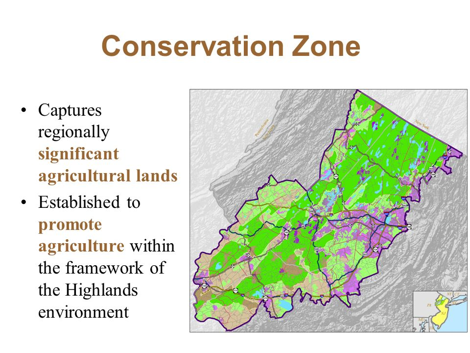 Conservation Zone Captures regionally significant agricultural lands Established to promote agriculture within the framework of the Highlands environment