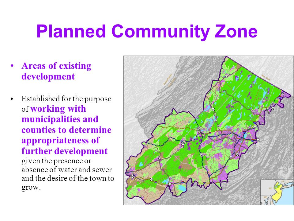 Planned Community Zone Areas of existing development Established for the purpose of working with municipalities and counties to determine appropriateness of further development given the presence or absence of water and sewer and the desire of the town to grow.