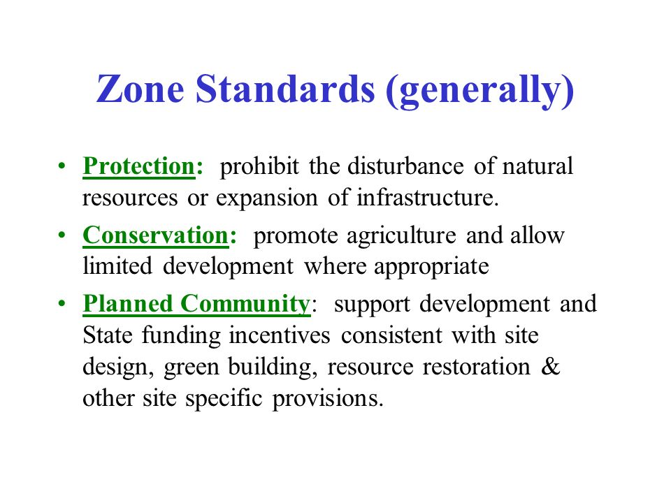 Zone Standards (generally) Protection: prohibit the disturbance of natural resources or expansion of infrastructure. Conservation: promote agriculture