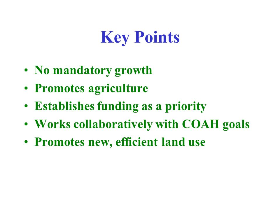 Key Points No mandatory growth Promotes agriculture Establishes funding as a priority Works collaboratively with COAH goals Promotes new, efficient la