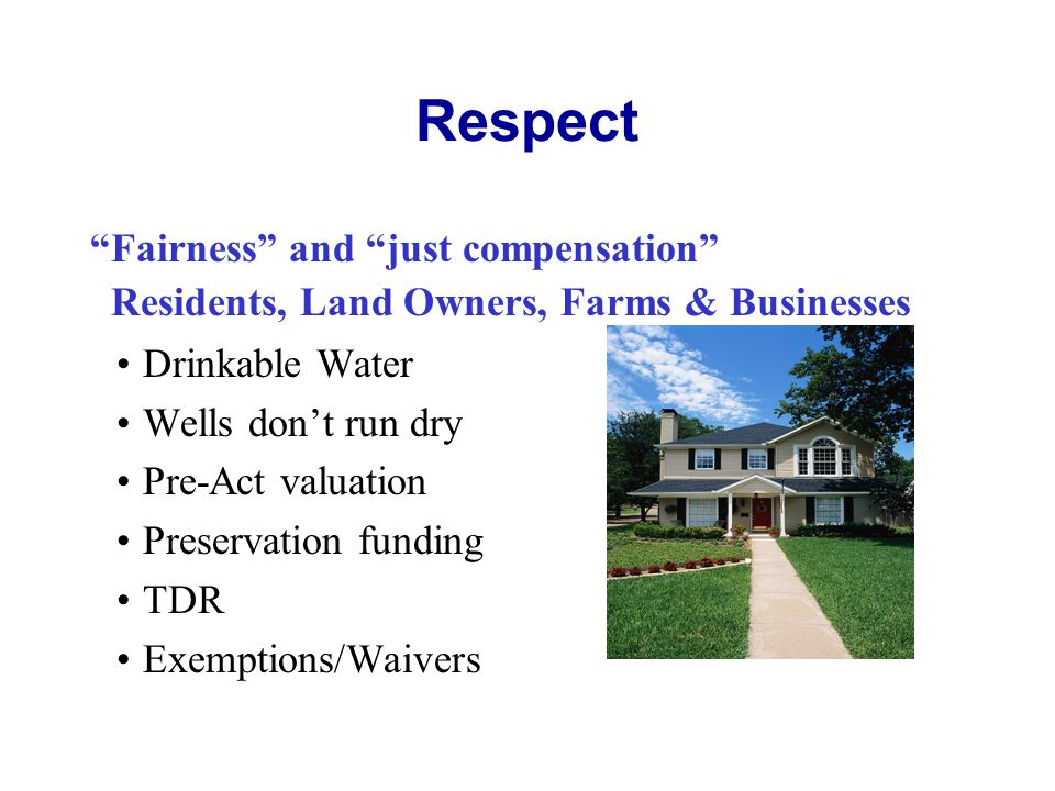 Respect Drinkable Water Wells dont run dry Pre-Act valuation Preservation funding TDR Exemptions/Waivers Fairness and just compensation Residents, Lan