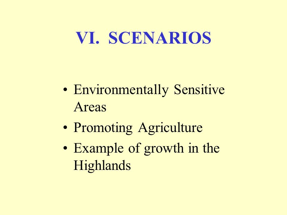 VI. SCENARIOS Environmentally Sensitive Areas Promoting Agriculture Example of growth in the Highlands