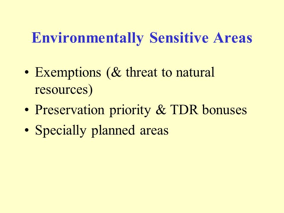 Environmentally Sensitive Areas Exemptions (& threat to natural resources) Preservation priority & TDR bonuses Specially planned areas