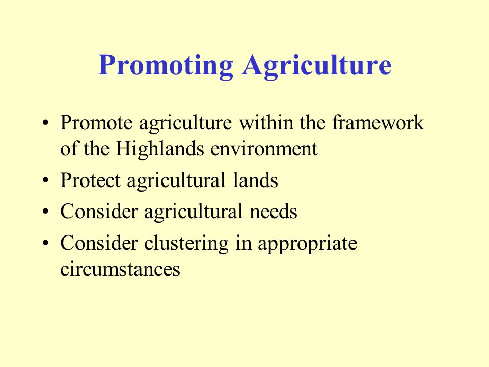Promoting Agriculture Promote agriculture within the framework of the Highlands environment Protect agricultural lands Consider agricultural needs Consider clustering in appropriate circumstances