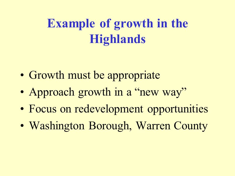 Example of growth in the Highlands Growth must be appropriate Approach growth in a new way Focus on redevelopment opportunities Washington Borough, Wa