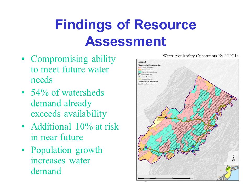 Findings of Resource Assessment Compromising ability to meet future water needs 54% of watersheds demand already exceeds availability Additional 10% a