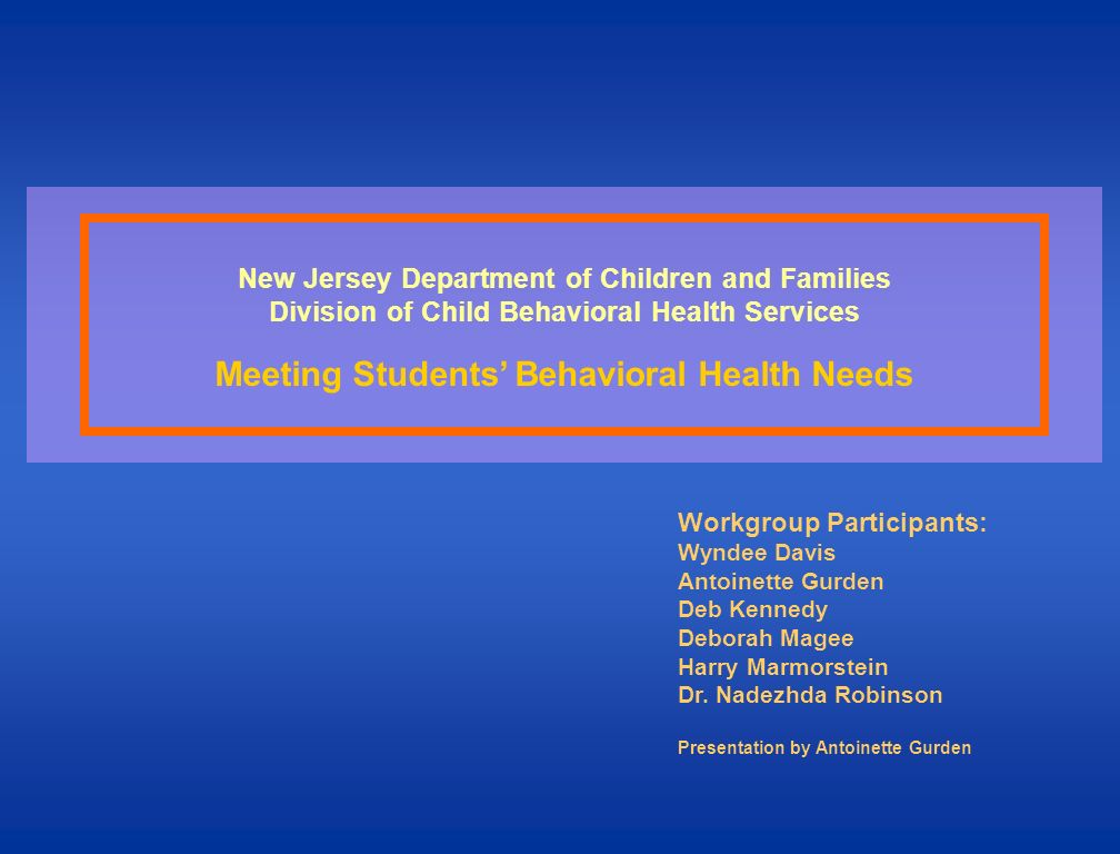 New Jersey Department of Children and Families Division of Child Behavioral Health Services Meeting Students Behavioral Health Needs Workgroup Partici