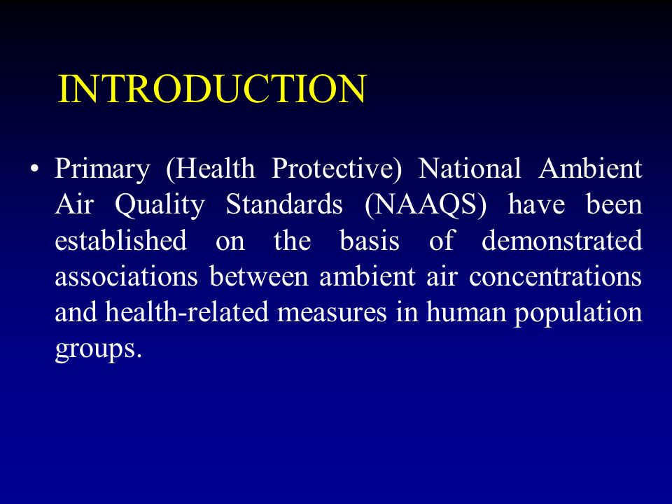 INTRODUCTION Primary (Health Protective) National Ambient Air Quality Standards (NAAQS) have been established on the basis of demonstrated association