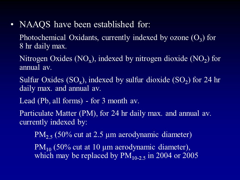 NAAQS have been established for: Photochemical Oxidants, currently indexed by ozone (O 3 ) for 8 hr daily max. Nitrogen Oxides (NO x ), indexed by nit