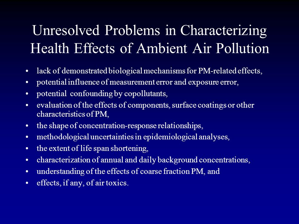 Unresolved Problems in Characterizing Health Effects of Ambient Air Pollution lack of demonstrated biological mechanisms for PM-related effects, poten