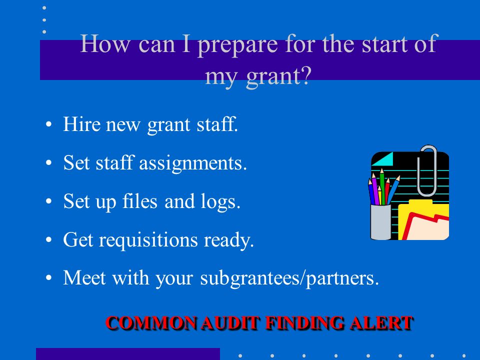 What are my timelines for spending grant funds? The award period (agreement start date to end date) is the spending authorization period. COMMON AUDIT