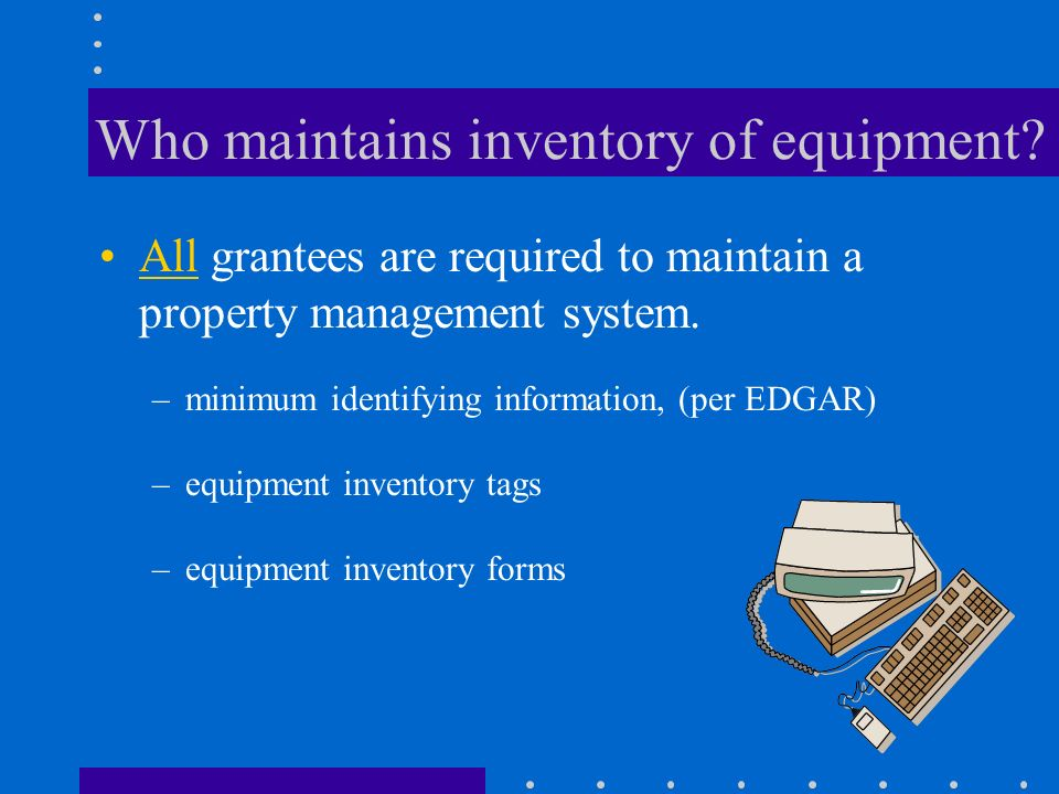 Who owns grant-funded equipment? You do...unless otherwise stated in the NGO. (see Attachment C)