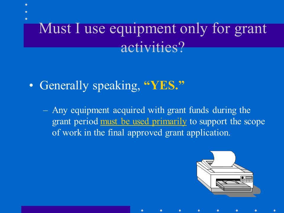 Who maintains inventory of equipment? All grantees are required to maintain a property management system. –minimum identifying information, (per EDGAR