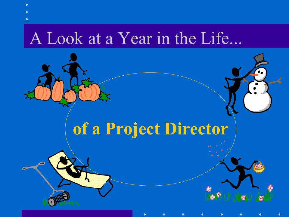 A Look at a Year in the Life... of a Project Director