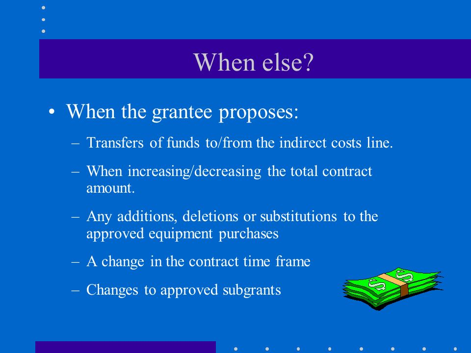 When must I write to get approval to change my grant? Prior written DOE approval to change a grant agreement is required when the grantee proposes: –C