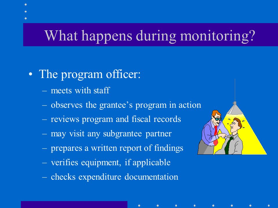 Will my program be monitored on site? Multi-year programs: monitored to certify that a grantee is eligible to continue into the next year of funding.