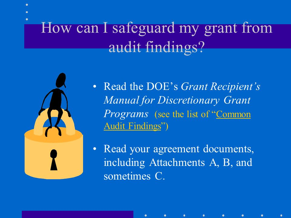 Will I be audited? Recipients of federal and/or state funds are required to have an annual audit performed. See the states policy regarding audits of