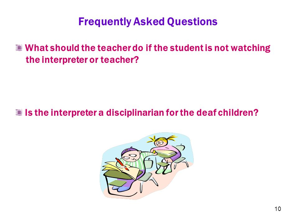 10 What should the teacher do if the student is not watching the interpreter or teacher? Frequently Asked Questions Is the interpreter a disciplinaria