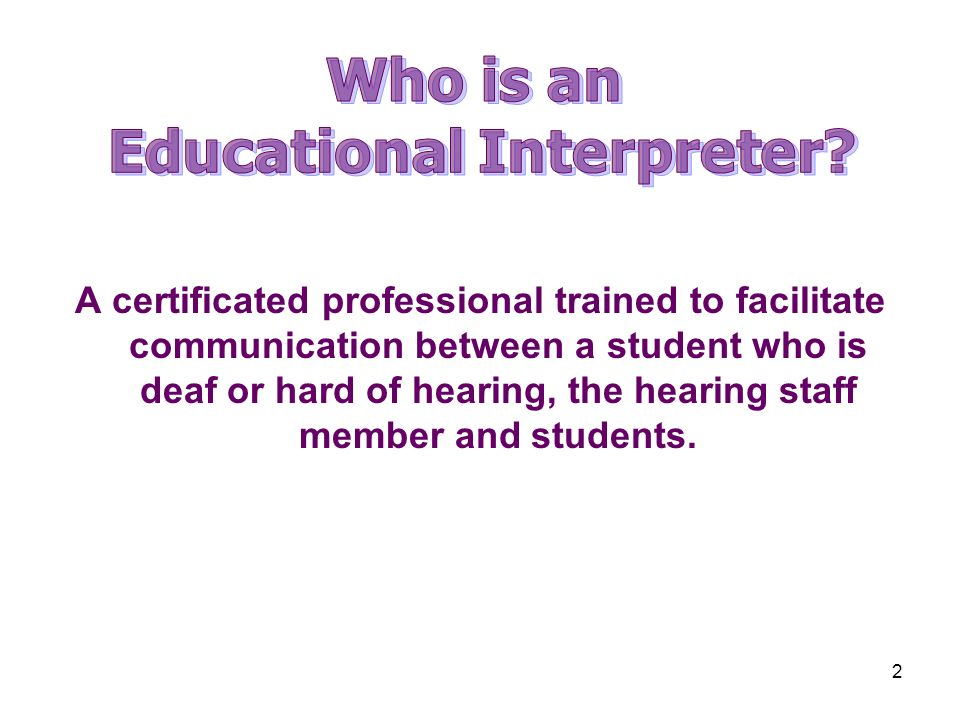 2 A certificated professional trained to facilitate communication between a student who is deaf or hard of hearing, the hearing staff member and stude