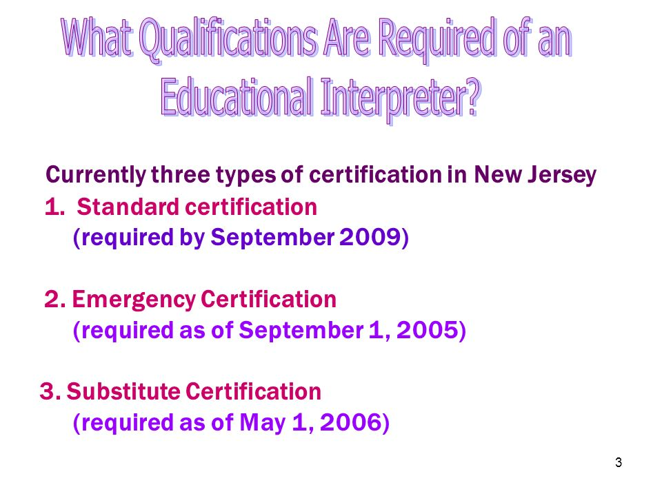 3 Currently three types of certification in New Jersey 1.Standard certification (required by September 2009) 2. Emergency Certification (required as o