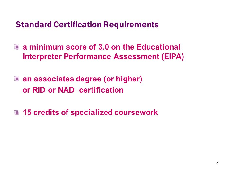 4 a minimum score of 3.0 on the Educational Interpreter Performance Assessment (EIPA) an associates degree (or higher) or RID or NAD certification 15