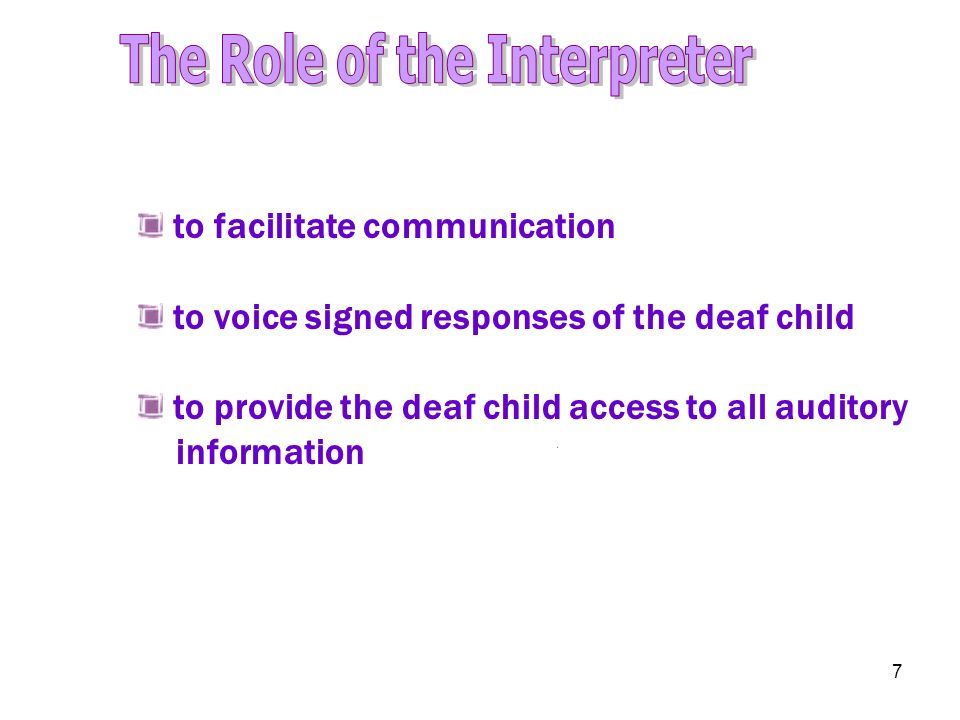 7 to facilitate communication to voice signed responses of the deaf child to provide the deaf child access to all auditory information