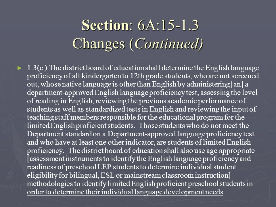 Section: 6A:15-1.3 Changes (Continued) Section: 6A:15-1.3 Changes (Continued) 1.3(c ) The district board of education shall determine the English lang