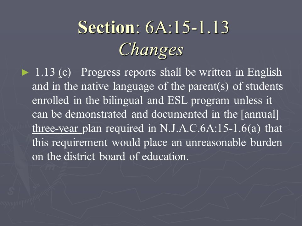 Section: 6A:15-1.13 Changes Section: 6A:15-1.13 Changes 1.13 (c)Progress reports shall be written in English and in the native language of the parent(