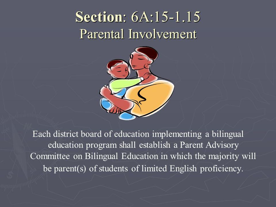 Section: 6A:15-1.15 Parental Involvement Each district board of education implementing a bilingual education program shall establish a Parent Advisory