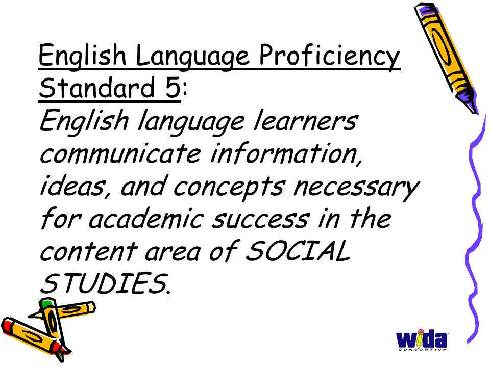 English Language Proficiency Standard 5: English language learners communicate information, ideas, and concepts necessary for academic success in the