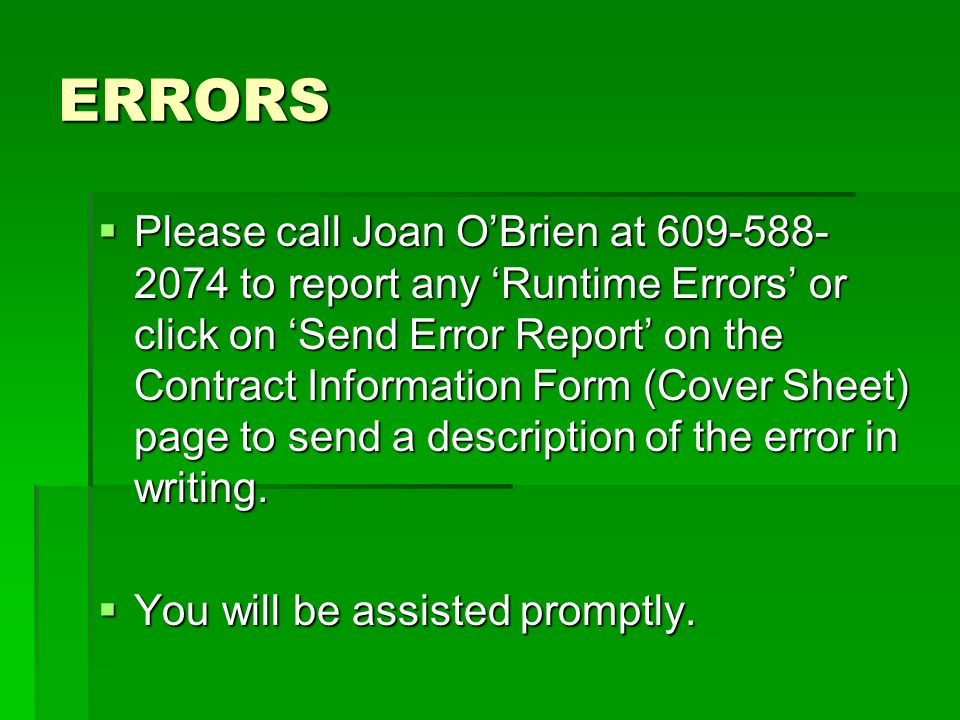 ERRORS Please call Joan OBrien at 609-588- 2074 to report any Runtime Errors or click on Send Error Report on the Contract Information Form (Cover She