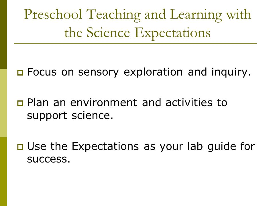 Preschool Teaching and Learning with the Science Expectations Focus on sensory exploration and inquiry.