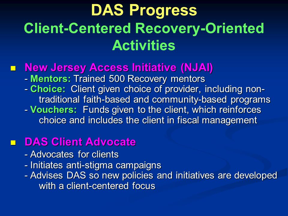 DAS Progress Client-Centered Recovery-Oriented Activities New Jersey Access Initiative (NJAI) New Jersey Access Initiative (NJAI) - Mentors: Trained 5