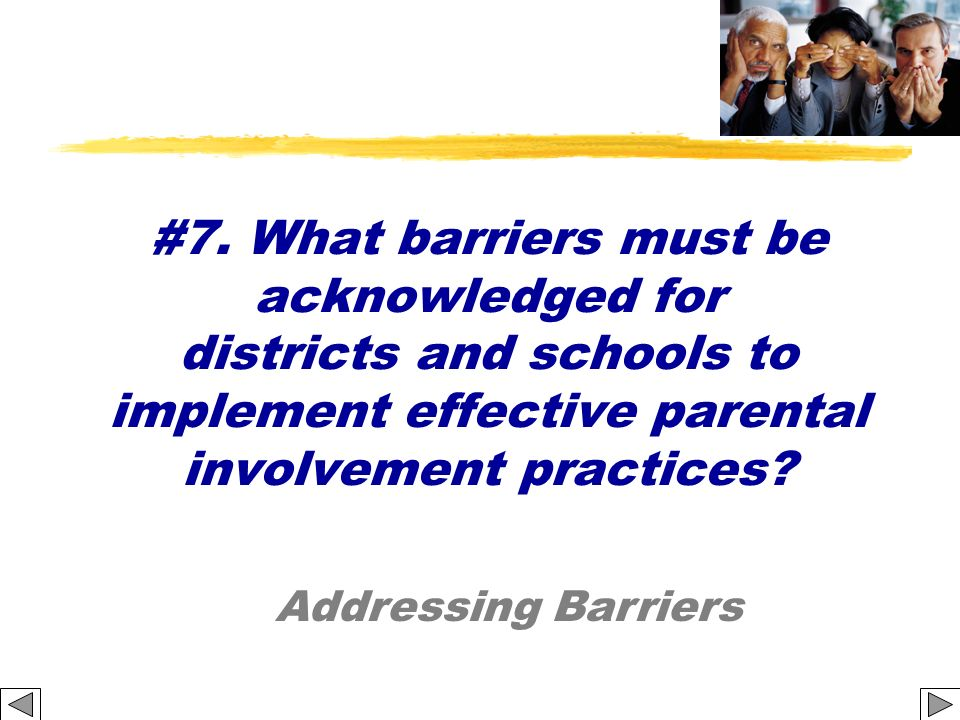#7. What barriers must be acknowledged for districts and schools to implement effective parental involvement practices? Addressing Barriers
