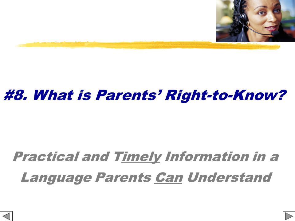 Practical and Timely Information in a Language Parents Can Understand #8. What is Parents Right-to-Know?