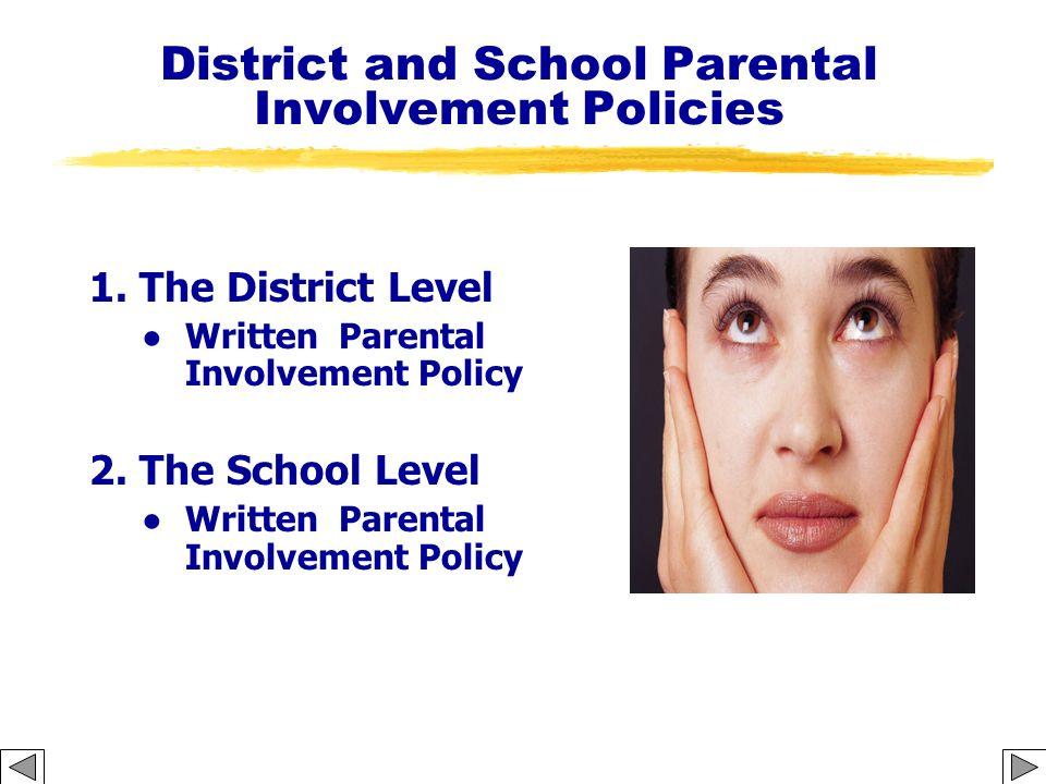 District and School Parental Involvement Policies 1. The District Level Written Parental Involvement Policy 2. The School Level Written Parental Invol