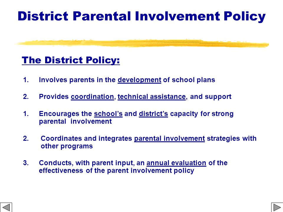 District Parental Involvement Policy The District Policy: 1.Involves parents in the development of school plans 2.Provides coordination, technical ass