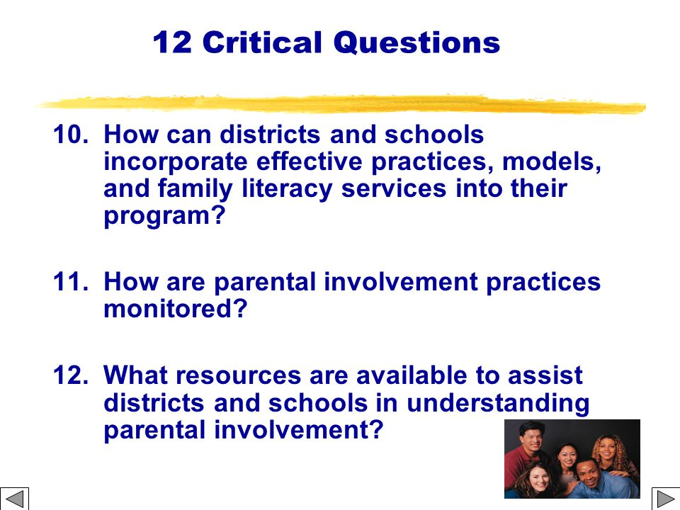 12 Critical Questions 10.How can districts and schools incorporate effective practices, models, and family literacy services into their program? 11.Ho
