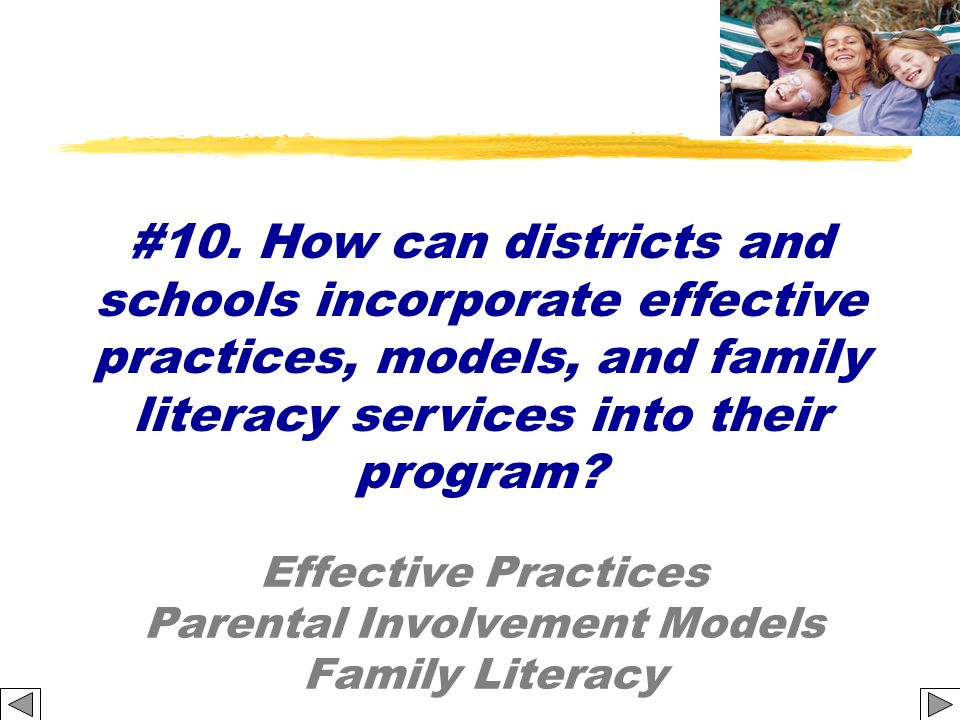 Effective Practices Parental Involvement Models Family Literacy #10. How can districts and schools incorporate effective practices, models, and family