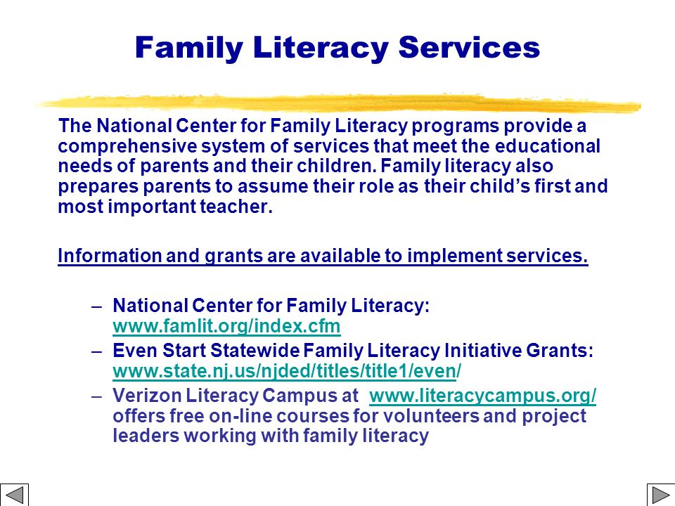 Family Literacy Services The National Center for Family Literacy programs provide a comprehensive system of services that meet the educational needs o