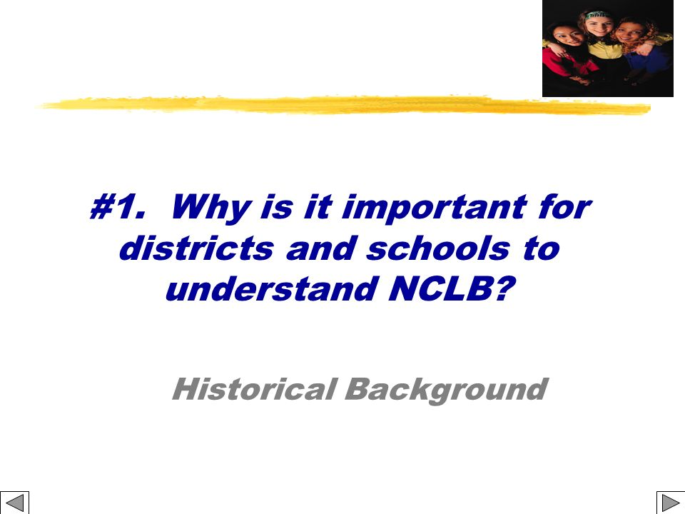 Historical Background #1. Why is it important for districts and schools to understand NCLB?