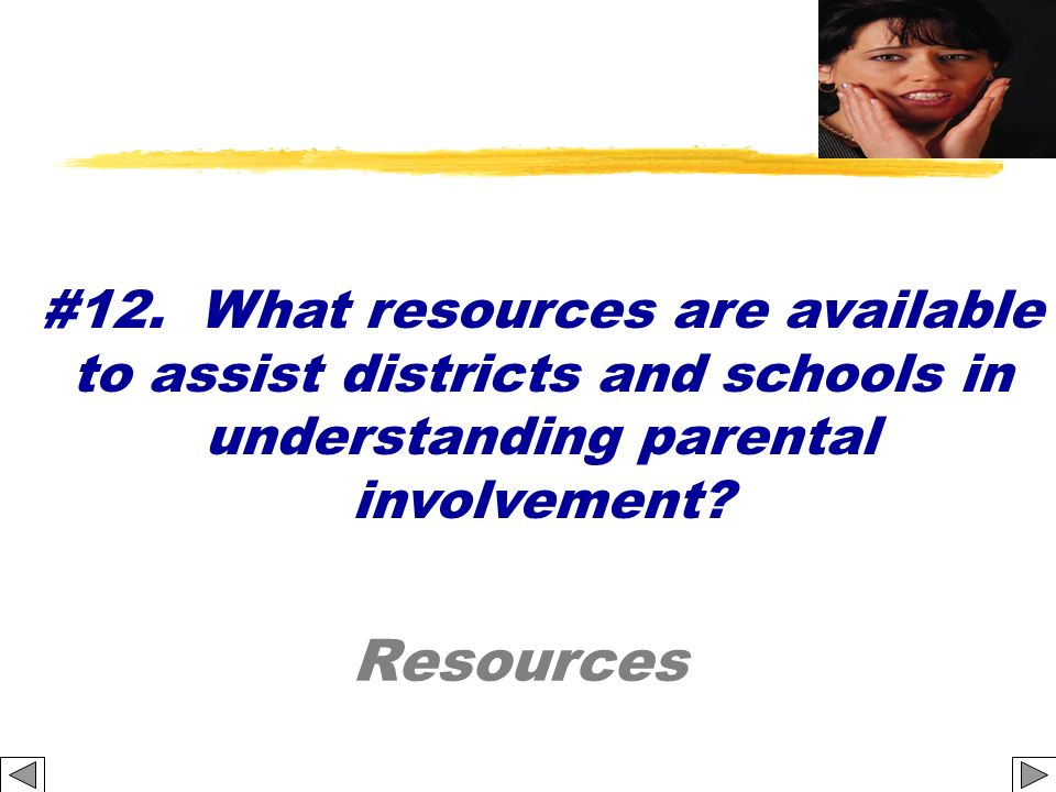 Resources #12. What resources are available to assist districts and schools in understanding parental involvement?