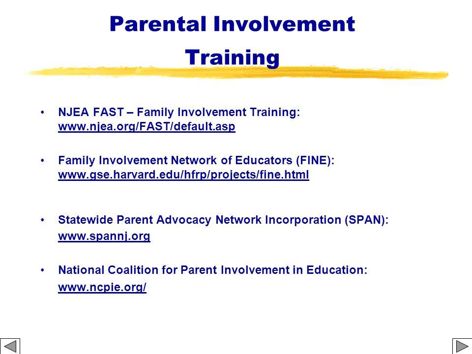 Parental Involvement Training NJEA FAST – Family Involvement Training: www.njea.org/FAST/default.asp Family Involvement Network of Educators (FINE): w