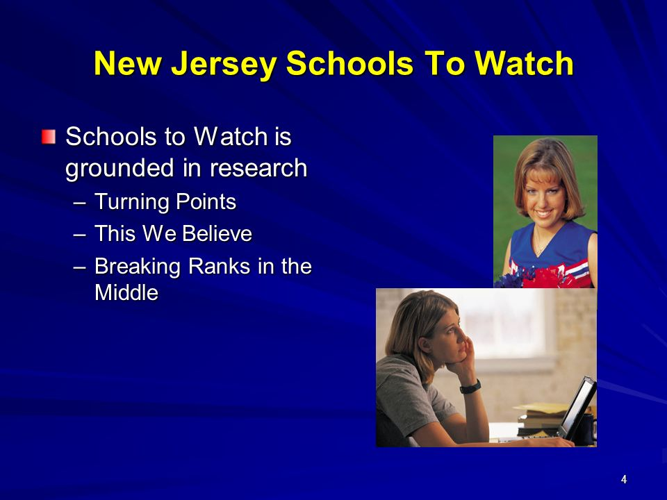 4 New Jersey Schools To Watch Schools to Watch is grounded in research –Turning Points –This We Believe –Breaking Ranks in the Middle